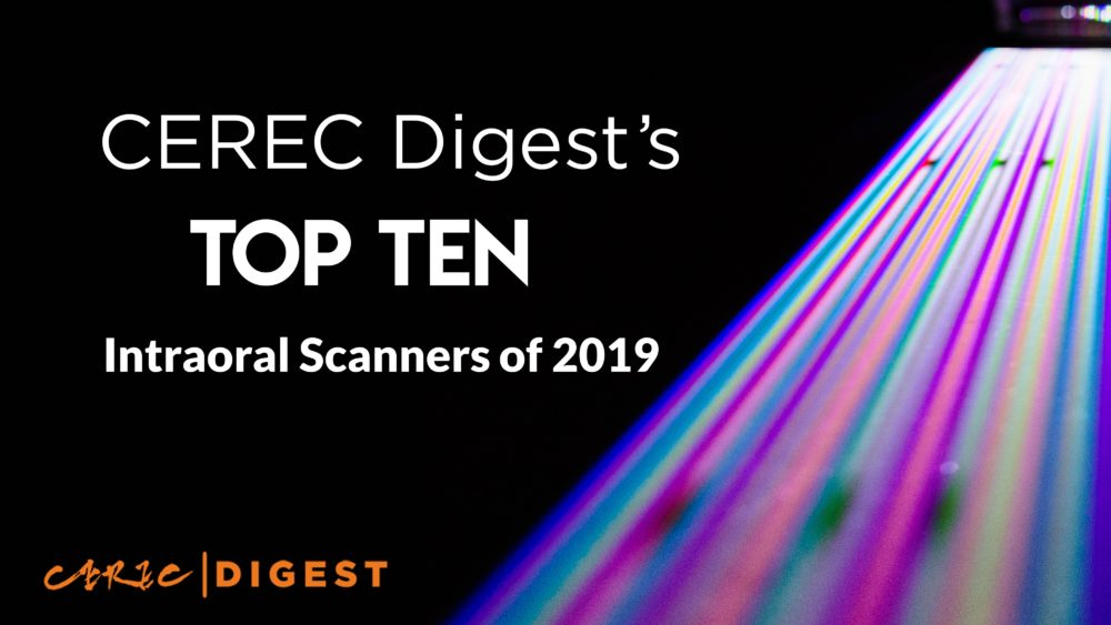 Our Top Ten Intraoral Scanners of 2019 - CEREC Digest
